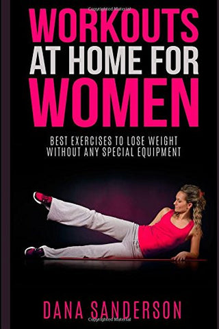 Workouts At Home For Women: Best Exercises to Lose Weight Without Any Special Equipment (Fat Burning Exercises)