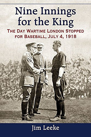 Nine Innings for the King: The Day Wartime London Stopped for Baseball, July 4, 1918