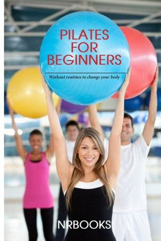 Pilates for Beginners : Workout routines to change your body