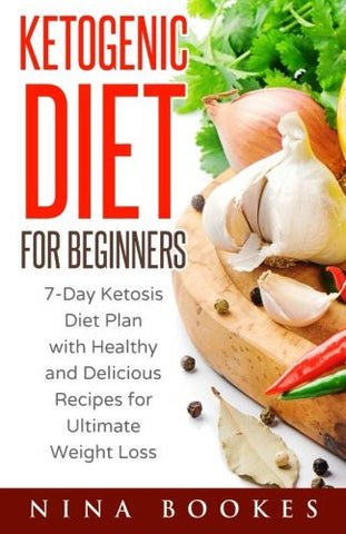 Ketogenic Diet for Beginners: 7-Day Ketosis Diet Plan with Healthy and Delicious Recipes for Ultimate Weight Loss (ketogenic diet for beginners, .
