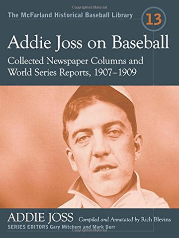 Addie Joss on Baseball: Collected Newspaper Columns and World Series Reports, 1907-1909 (McFarland Historical Baseball Library)