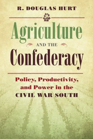 Agriculture and the Confederacy: Policy, Productivity, and Power in the Civil War South (Civil War America)