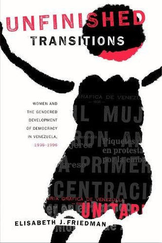Unfinished Transitions: Women and the Gendered Development of Democracy in Venezuela, 1936–1996