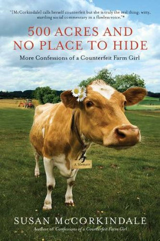 500 Acres and No Place to Hide: More Confessions of a Counterfeit Farm Girl