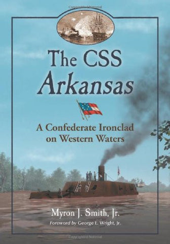 The CSS Arkansas: A Confederate Ironclad on Western Waters