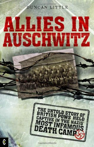 Allies in Auschwitz: The Untold Story of British POWs Held Captive in the Nazis' Most Infamous Death Camp