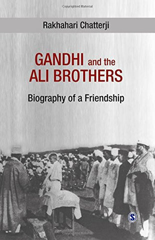 Gandhi and the Ali Brothers: Biography of a Friendship