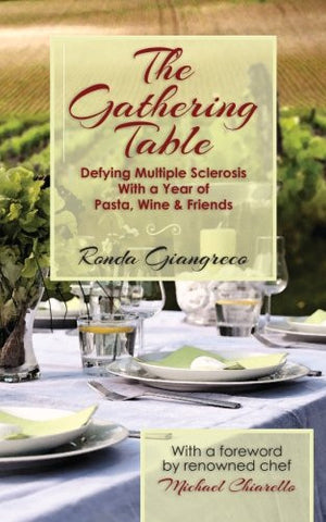 The Gathering Table: Defying Multiple Sclerosis With a Year of Pasta, Wine & Friends