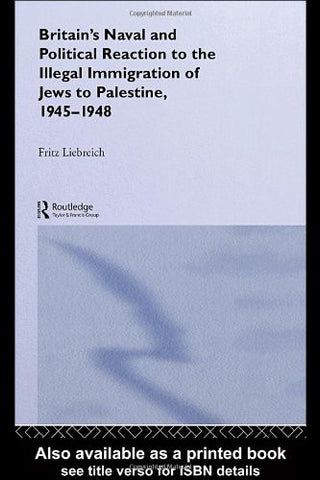 Britain's Naval and Political Reaction to the Illegal Immigration of Jews to Palestine, 1945-1949