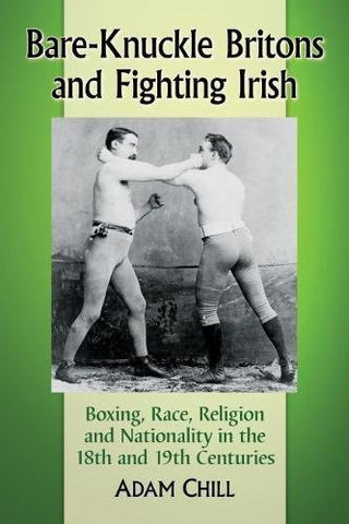 Bare-Knuckle Britons and Fighting Irish: Boxing, Race, Religion and Nationality in the 18th and 19th Centuries