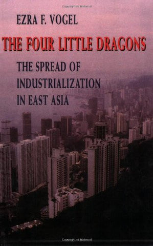 The Four Little Dragons: The Spread of Industrialization in East Asia (The Edwin O. Reischauer Lectures)