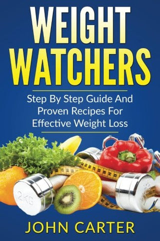 Weight Watchers: Smart Points Cookbook - Step By Step Guide And Proven Recipes For Effective Weight Loss (Mediterranean Diet, Weight Watchers, Mus