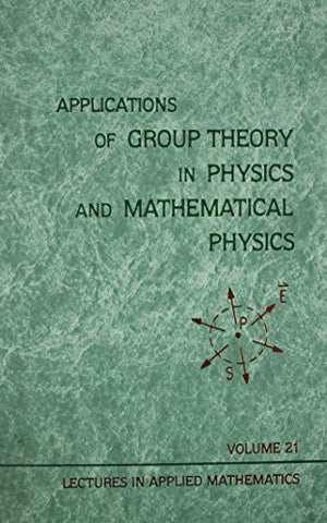 Applications of Group Theory in Physics and Mathematical Physics (Lectures in Applied Mathematics)