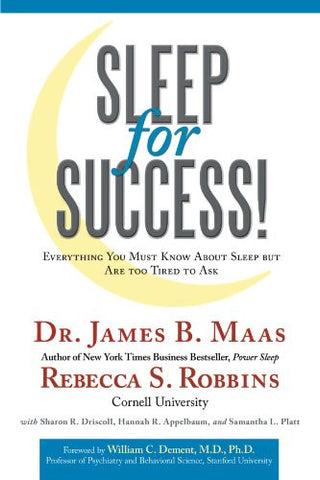 Sleep for Success! Everything You Must Know About Sleep But are Too Tired to Ask