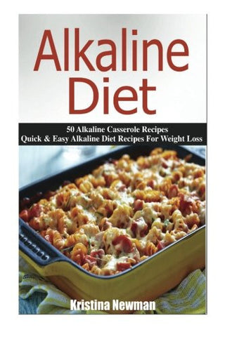Alkaline Diet: 50 Alkaline Casserole Recipes - Quick & Easy Alkaline Diet Recipe