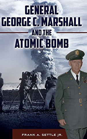 General George C. Marshall and the Atomic Bomb