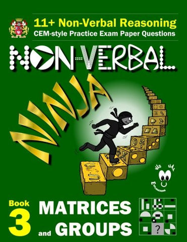 11+ Non Verbal Reasoning: The Non-Verbal Ninja Training Course. Book 3: Matrices and Groups: CEM-style Practice Exam Paper Questions with Visual E