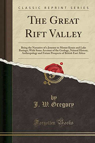 The Great Rift Valley: Being the Narrative of a Journey to Mount Kenya and Lake Baringo; With Some Account of the Geology, Natural History, ... of