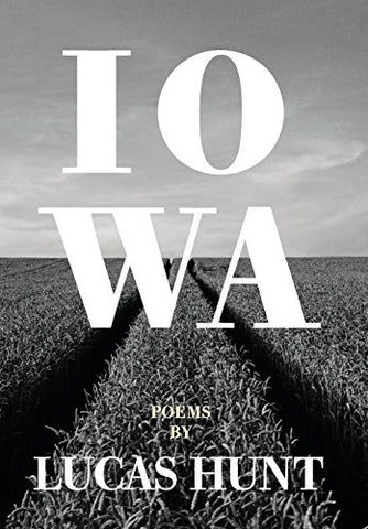 Iowa: Poetry by Lucas Hunt