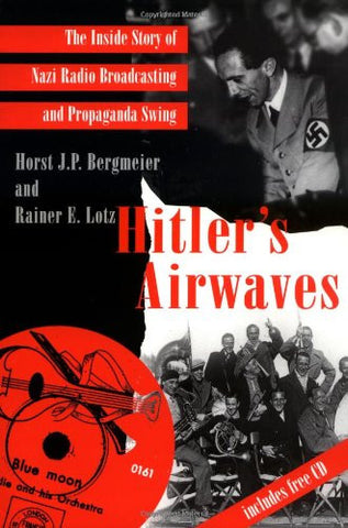 Hitler's Airwaves: The Inside Story of Nazi Radio Broadcasting and Propaganda Swing