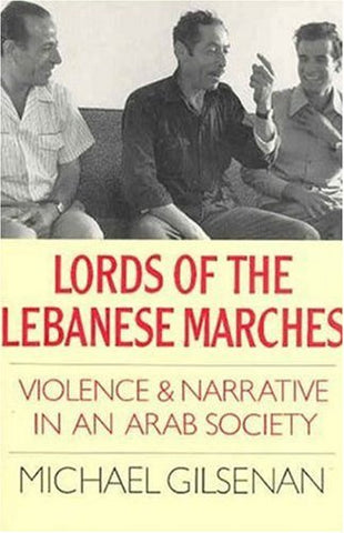 Lords of the Lebanese Marches: Violence & Narrative in an Arab Society (Society and Culture in the Modern Middle East)