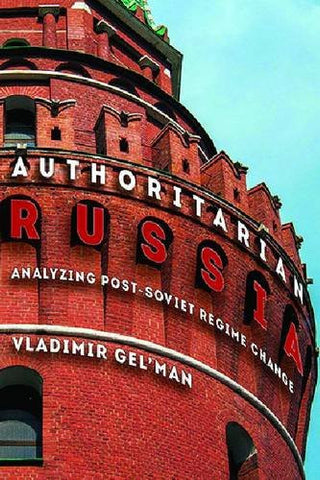 Authoritarian Russia: Analyzing Post-Soviet Regime Changes (Pitt Russian East European)