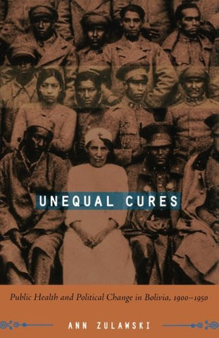 Unequal Cures: Public Health and Political Change in Bolivia, 1900–1950