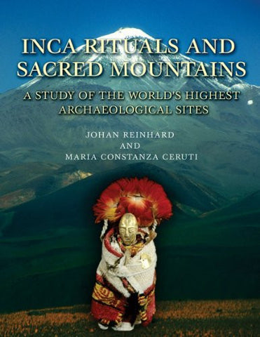 Inca Rituals and Sacred Mountains: A Study of the World's Highest Archaeological Sites (Monographs)