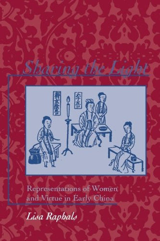 Sharing the Light: Representations of Women and Virtue in Early China (S U N Y Series in Chinese Philosophy and Culture) (Suny Series, Chinese Phi