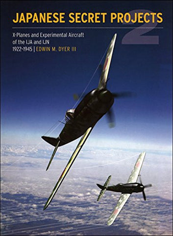 Japanese Secret Projects: Experimental Aircraft of the IJA and IJN 1939 - 1945, Book 2