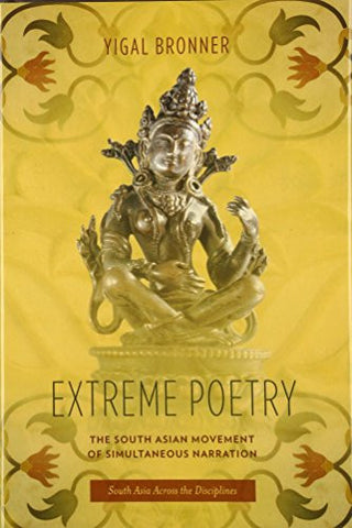 Extreme Poetry: The South Asian Movement of Simultaneous Narration (South Asia Across the Disciplines)