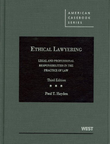 Ethical Lawyering: Legal and Professional Responsibilities in the Practice of Law, 3d (American Casebook Series)