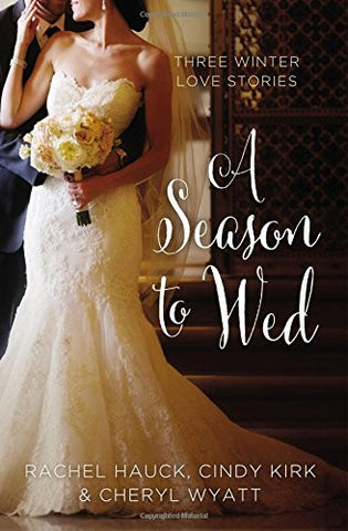 A Season to Wed: Three Winter Love Stories (A Year of Weddings Novella)