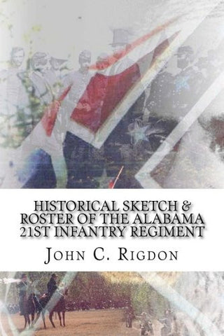 Historical Sketch & Roster of the Alabama 21st Infantry Regiment (Confederate Regimental History Series) (Volume 51)
