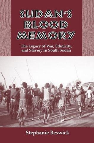 Sudan's Blood Memory: The Legacy of War, Ethnicity, and Slavery in South Sudan (Rochester Studies in African History and the Diaspora)