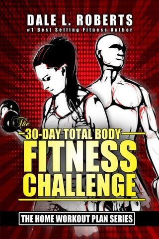 The 30-Day Total Body Fitness Challenge (The Home Workout Plan Bundle) (Volume 6)