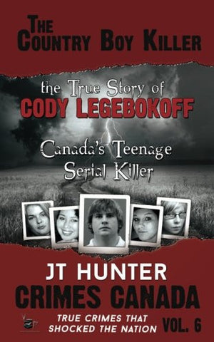 The Country Boy Killer : The True Story of Cody Legebokoff,  Canada's Teenage Serial Killer (Crimes Canada: True Crimes That Shocked the Nation) (