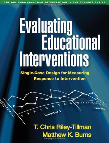 Evaluating Educational Interventions: Single-Case Design for Measuring Response to Intervention (The Guilford Practical Intervention in the School