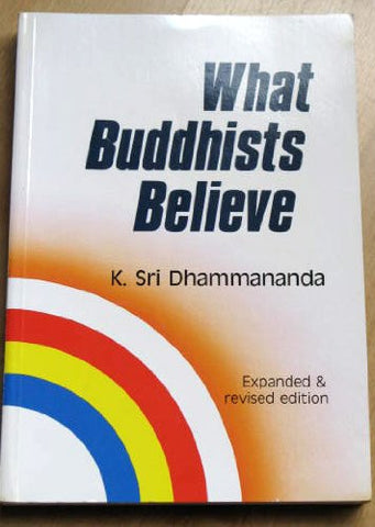 What Buddhists Believe (Expanded and Revised Edition)