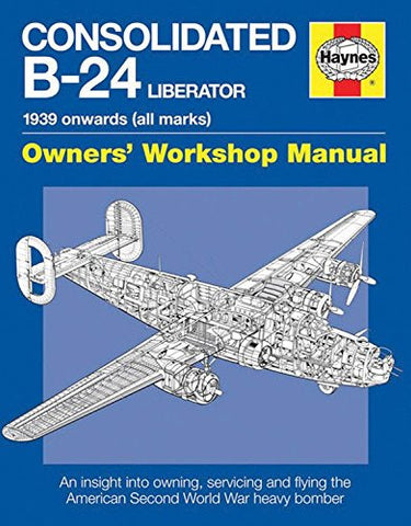 Consolidated B-24 Liberator: 1939 onwards (all Marks) (Owners' Workshop Manual)