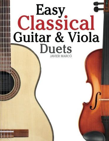 Easy Classical Guitar & Viola Duets: Featuring music of Beethoven, Bach, Handel, Pachelbel and other composers. In Standard Notation and Tablature