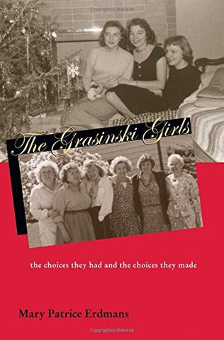 The Grasinski Girls: The Choices They Had and the Choices They Made (Polish and Polish American Studies)