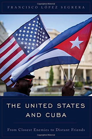 The United States and Cuba: From Closest Enemies to Distant Friends (Latin American Perspectives in the Classroom)