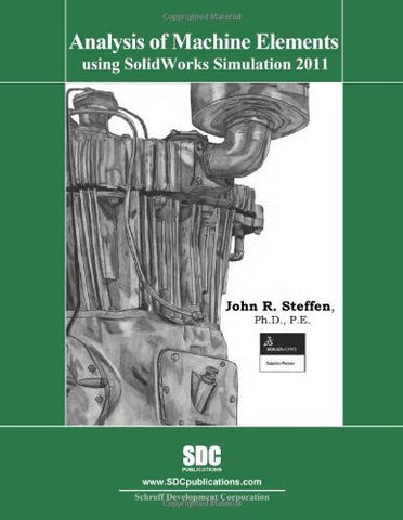 Analysis of Machine Elements Using SolidWorks Simulation 2011