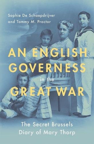 An English Governess in the Great War: The Secret Brussels Diary of Mary Thorp