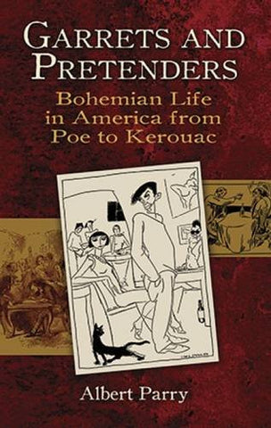 Garrets and Pretenders: Bohemian Life in America from Poe to Kerouac (New York City)
