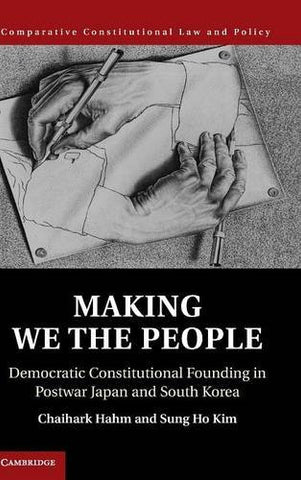 Making We the People: Democratic Constitutional Founding in Postwar Japan and South Korea (Comparative Constitutional Law and Policy)