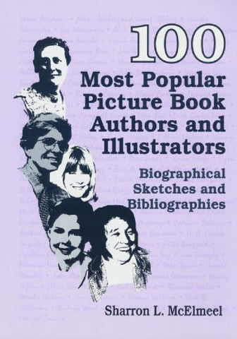 100 Most Popular Picture Book Authors and Illustrators: Biographical Sketches and Bibliographies (Popular Authors (Hardcover))