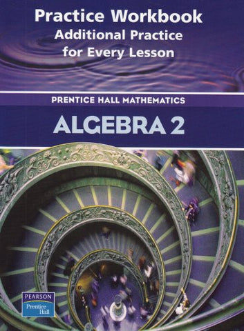 Algebra 2: Practice Book: Additional Practice for Every Lesson: Prentice Hall Mathematics