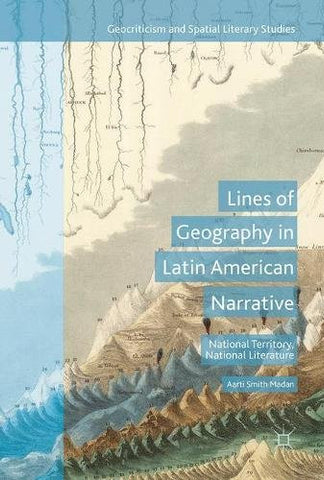 Lines of Geography in Latin American Narrative: National Territory, National Literature (Geocriticism and Spatial Literary Studies)
